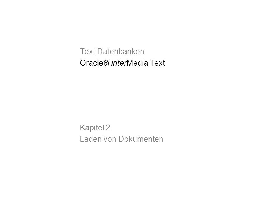 Text Datenbanken Oracle8i interMedia Text Kapitel 2 Laden von Dokumenten