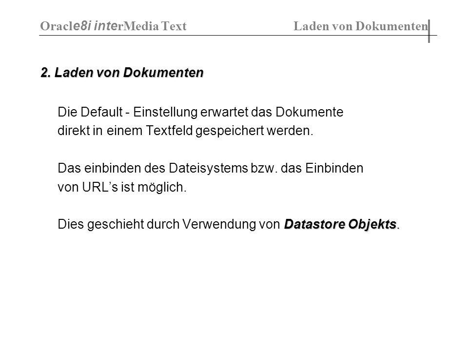 2. Laden von Dokumenten Die Default - Einstellung erwartet das Dokumente direkt in einem Textfeld gespeichert werden. Das einbinden des Dateisystems b