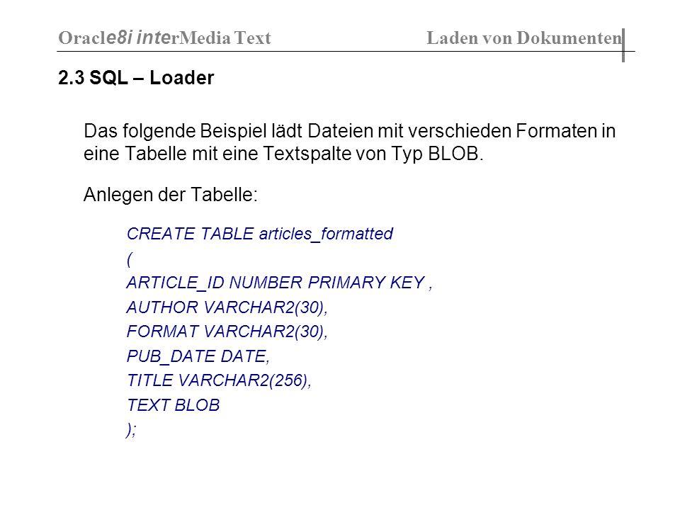 2.3 SQL – Loader Das folgende Beispiel lädt Dateien mit verschieden Formaten in eine Tabelle mit eine Textspalte von Typ BLOB. Anlegen der Tabelle: CR