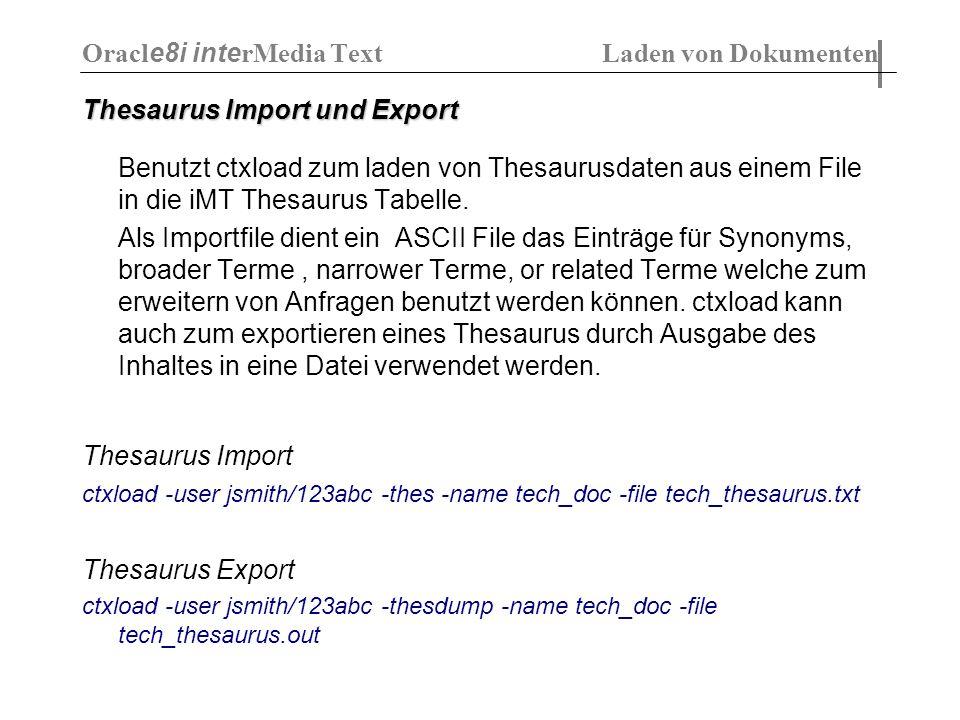 Thesaurus Import und Export Benutzt ctxload zum laden von Thesaurusdaten aus einem File in die iMT Thesaurus Tabelle. Als Importfile dient ein ASCII F