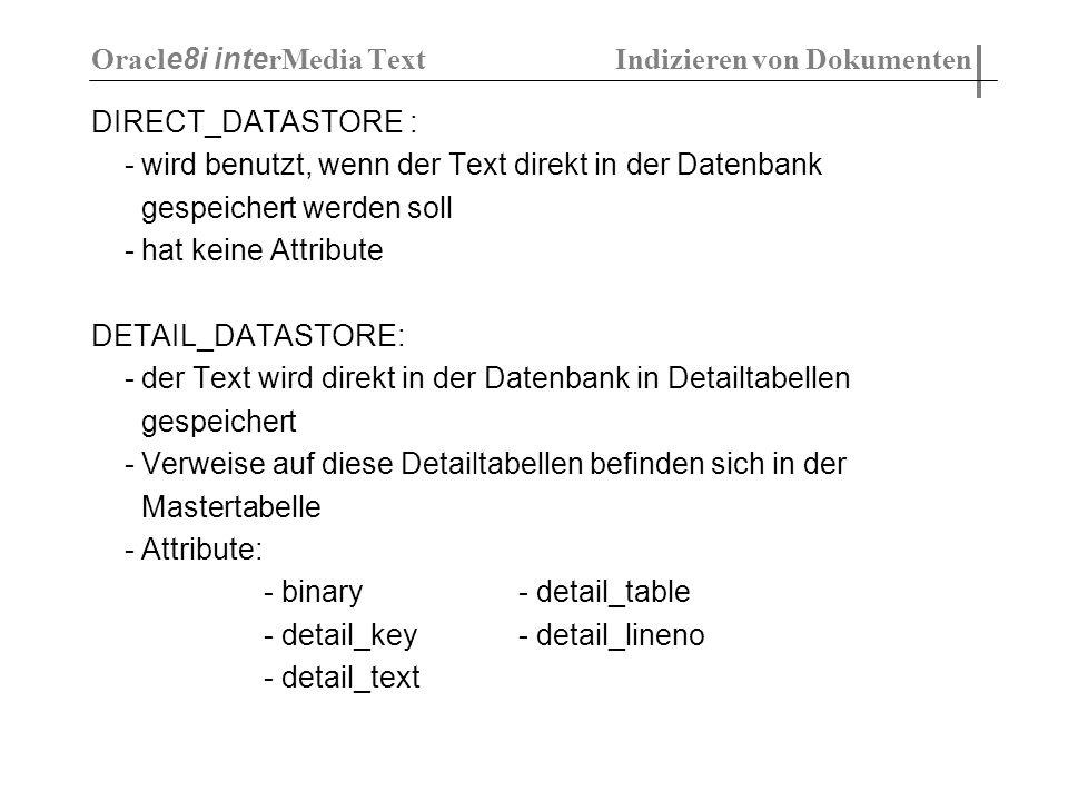 DIRECT_DATASTORE : - wird benutzt, wenn der Text direkt in der Datenbank gespeichert werden soll - hat keine Attribute DETAIL_DATASTORE: - der Text wi