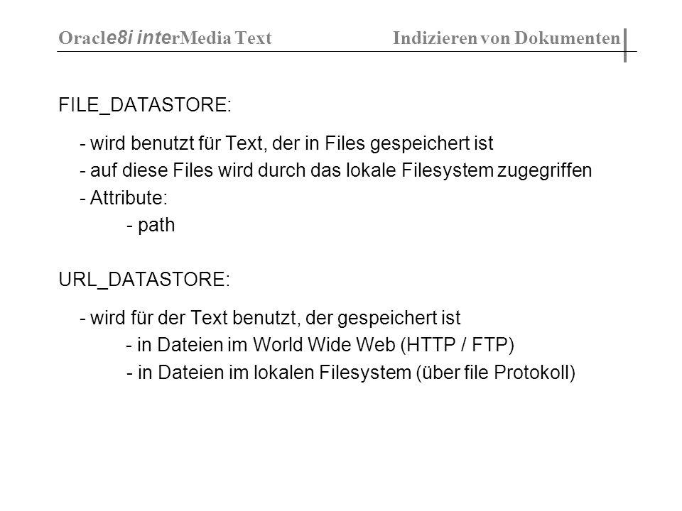 FILE_DATASTORE: - wird benutzt für Text, der in Files gespeichert ist - auf diese Files wird durch das lokale Filesystem zugegriffen - Attribute: - pa