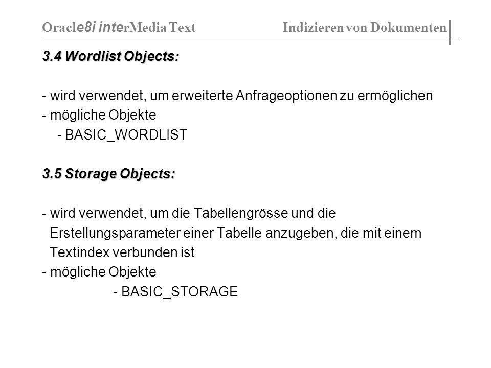 3.4 Wordlist Objects: - wird verwendet, um erweiterte Anfrageoptionen zu ermöglichen - mögliche Objekte - BASIC_WORDLIST 3.5 Storage Objects: - wird v