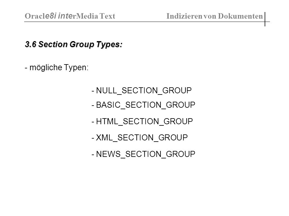 3.6 Section Group Types: - mögliche Typen: - NULL_SECTION_GROUP - BASIC_SECTION_GROUP - HTML_SECTION_GROUP - XML_SECTION_GROUP - NEWS_SECTION_GROUP Or