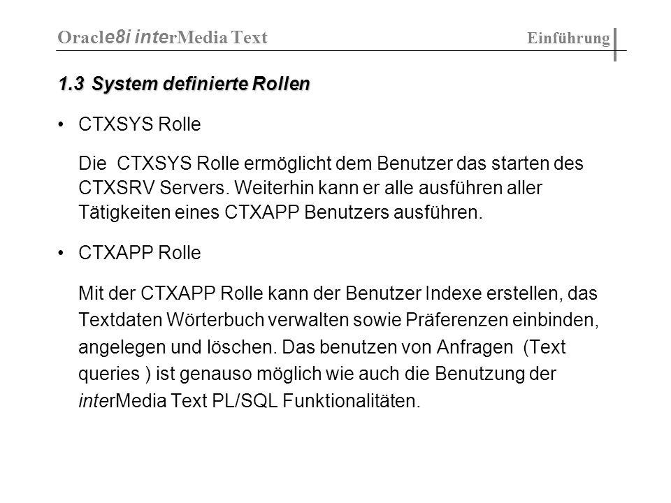 1.3System definierte Rollen CTXSYS Rolle Die CTXSYS Rolle ermöglicht dem Benutzer das starten des CTXSRV Servers. Weiterhin kann er alle ausführen all