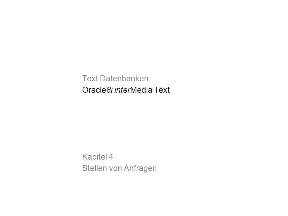 Text Datenbanken Oracle8i interMedia Text Kapitel 4 Stellen von Anfragen