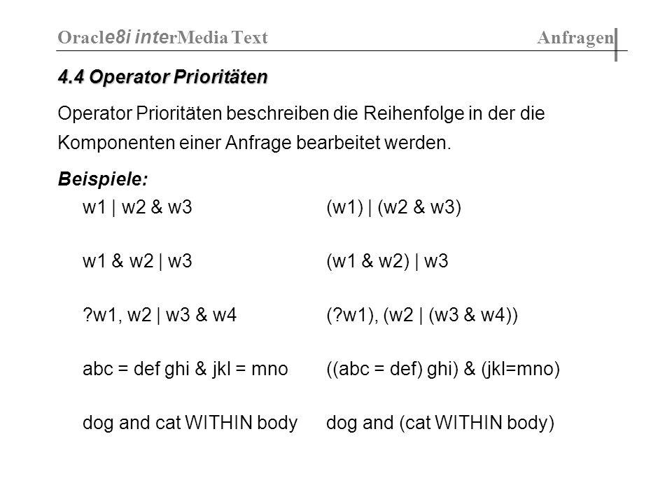 4.4 Operator Prioritäten Operator Prioritäten beschreiben die Reihenfolge in der die Komponenten einer Anfrage bearbeitet werden. Beispiele: w1 | w2 &