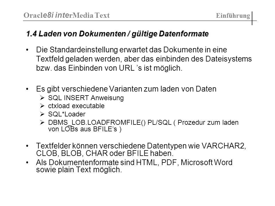 3.6 Section Group Types: - mögliche Typen: - NULL_SECTION_GROUP - BASIC_SECTION_GROUP - HTML_SECTION_GROUP - XML_SECTION_GROUP - NEWS_SECTION_GROUP Oracl e8i inte rMedia Text Indizieren von Dokumenten