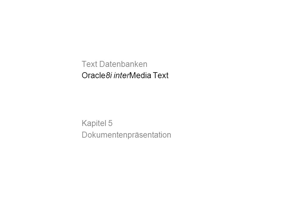 Text Datenbanken Oracle8i interMedia Text Kapitel 5 Dokumentenpräsentation