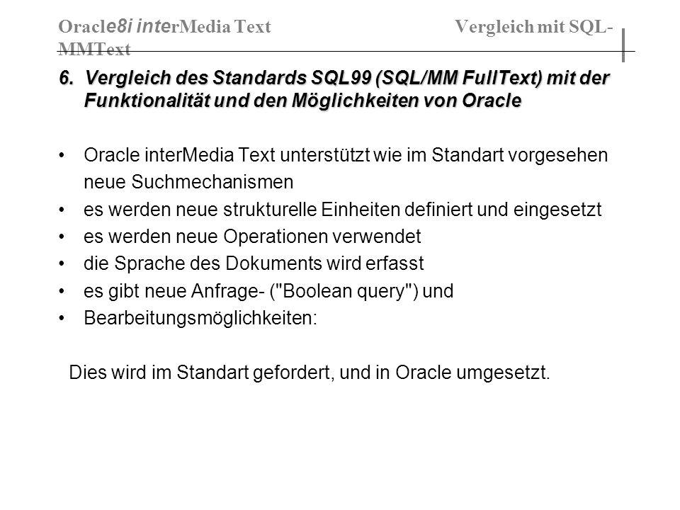 6. Vergleich des Standards SQL99 (SQL/MM FullText) mit der Funktionalität und den Möglichkeiten von Oracle Oracle interMedia Text unterstützt wie im S