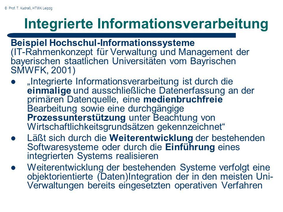 © Prof. T. Kudraß, HTWK Leipzig Integrierte Informationsverarbeitung Beispiel Hochschul-Informationssysteme (IT-Rahmenkonzept für Verwaltung und Manag