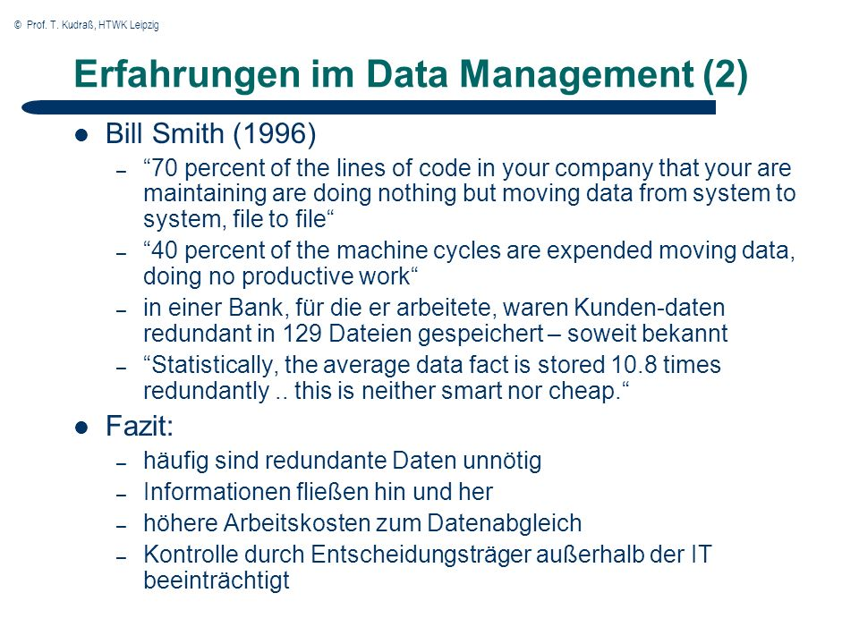 © Prof. T. Kudraß, HTWK Leipzig Erfahrungen im Data Management (2) Bill Smith (1996) – 70 percent of the lines of code in your company that your are m