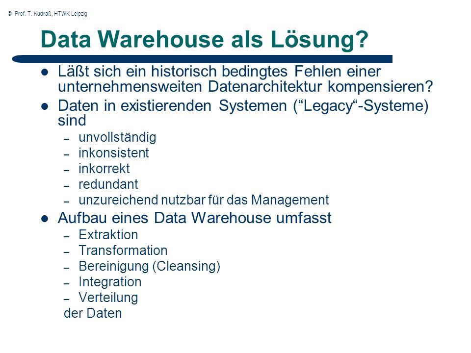 © Prof. T. Kudraß, HTWK Leipzig Data Warehouse als Lösung? Läßt sich ein historisch bedingtes Fehlen einer unternehmensweiten Datenarchitektur kompens
