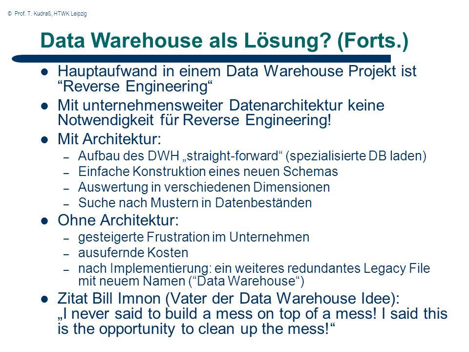 © Prof. T. Kudraß, HTWK Leipzig Data Warehouse als Lösung? (Forts.) Hauptaufwand in einem Data Warehouse Projekt ist Reverse Engineering Mit unternehm
