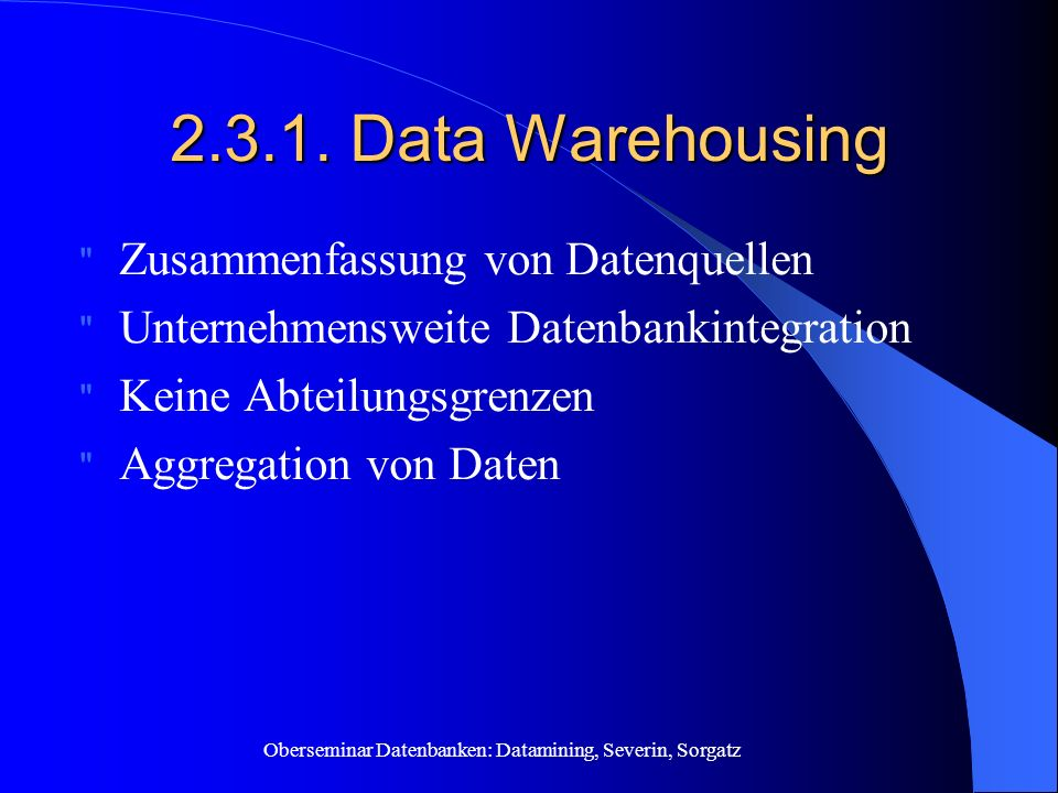 Oberseminar Datenbanken: Datamining, Severin, Sorgatz 2.3.1. Data Warehousing