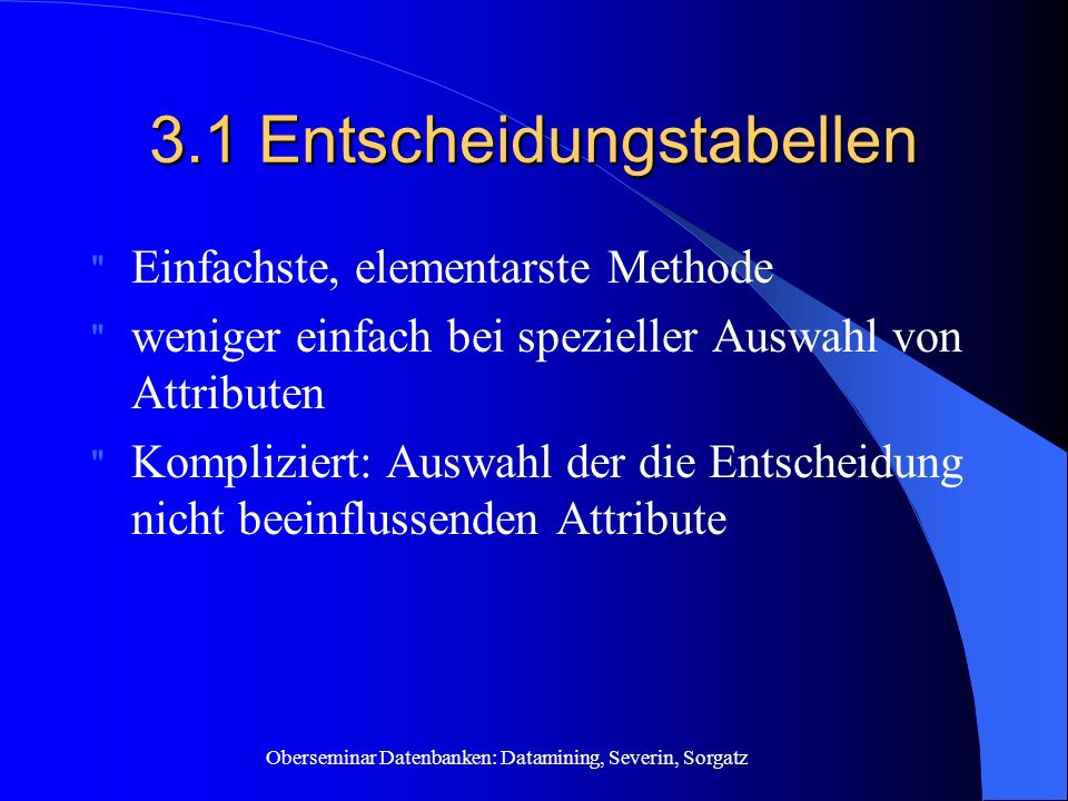 Oberseminar Datenbanken: Datamining, Severin, Sorgatz 3.1 Entscheidungstabellen