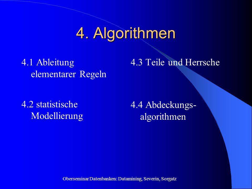 Oberseminar Datenbanken: Datamining, Severin, Sorgatz 4. Algorithmen 4.1 Ableitung elementarer Regeln 4.2 statistische Modellierung 4.3 Teile und Herr