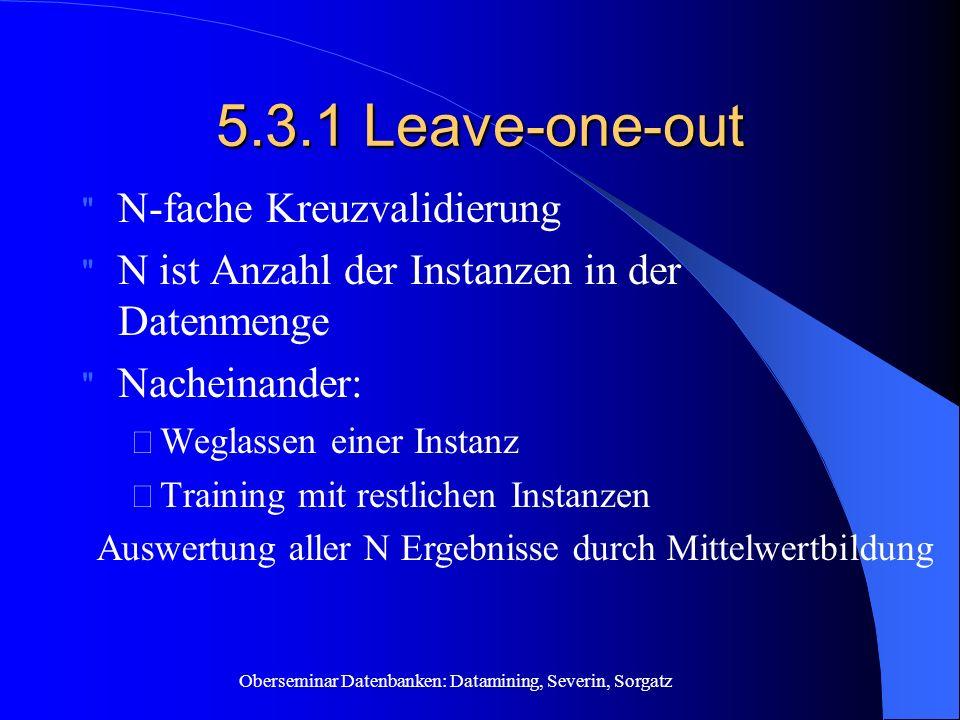 Oberseminar Datenbanken: Datamining, Severin, Sorgatz 5.3.1 Leave-one-out