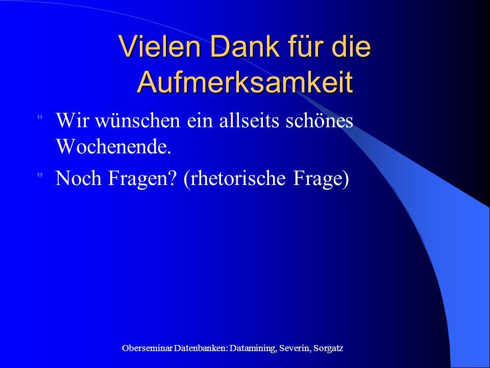 Oberseminar Datenbanken: Datamining, Severin, Sorgatz Vielen Dank für die Aufmerksamkeit Wir wünschen ein allseits schönes Wochenende.