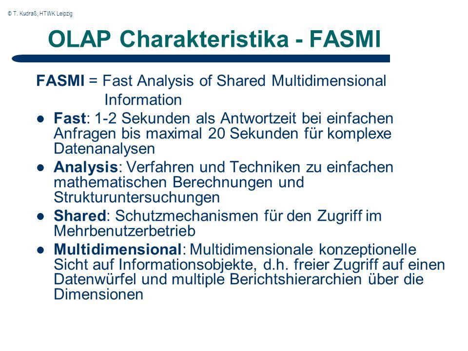 © T. Kudraß, HTWK Leipzig OLAP Charakteristika - FASMI FASMI = Fast Analysis of Shared Multidimensional Information Fast: 1-2 Sekunden als Antwortzeit