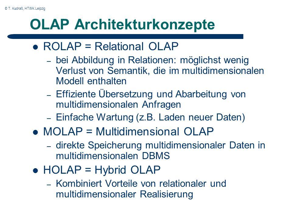© T. Kudraß, HTWK Leipzig OLAP Architekturkonzepte ROLAP = Relational OLAP – bei Abbildung in Relationen: möglichst wenig Verlust von Semantik, die im
