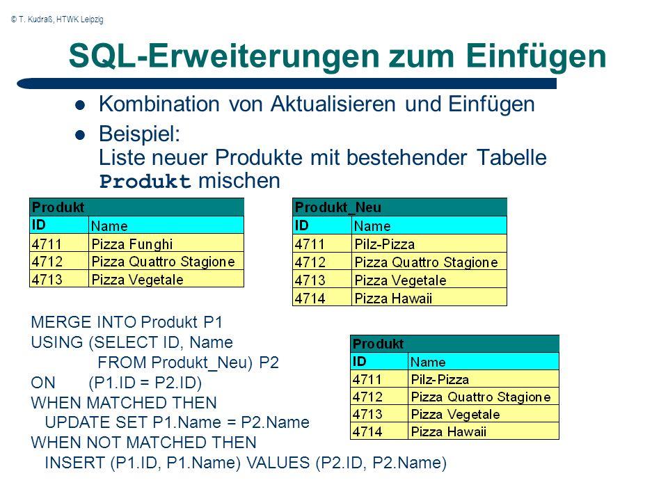 © T. Kudraß, HTWK Leipzig SQL-Erweiterungen zum Einfügen Kombination von Aktualisieren und Einfügen Beispiel: Liste neuer Produkte mit bestehender Tab