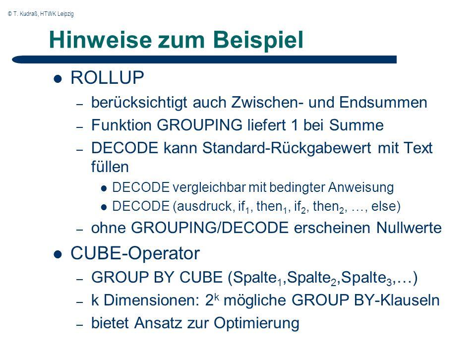 © T. Kudraß, HTWK Leipzig Hinweise zum Beispiel ROLLUP – berücksichtigt auch Zwischen- und Endsummen – Funktion GROUPING liefert 1 bei Summe – DECODE