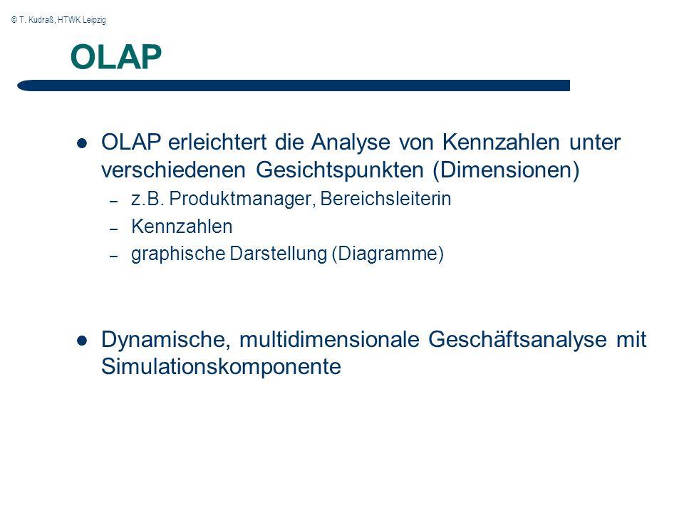 © T. Kudraß, HTWK Leipzig OLAP OLAP erleichtert die Analyse von Kennzahlen unter verschiedenen Gesichtspunkten (Dimensionen) – z.B. Produktmanager, Be