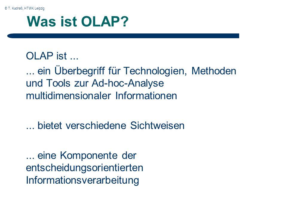 © T. Kudraß, HTWK Leipzig Was ist OLAP. OLAP ist......