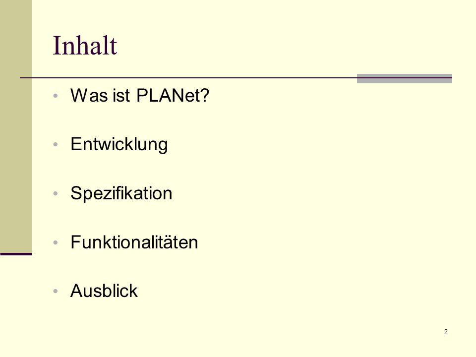 2 Inhalt Was ist PLANet Entwicklung Spezifikation Funktionalitäten Ausblick