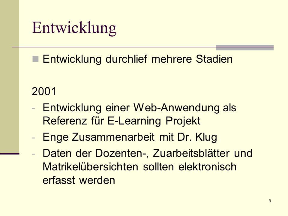 5 Entwicklung Entwicklung durchlief mehrere Stadien 2001 - Entwicklung einer Web-Anwendung als Referenz für E-Learning Projekt - Enge Zusammenarbeit mit Dr.