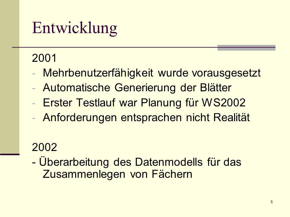 6 Entwicklung 2001 - Mehrbenutzerfähigkeit wurde vorausgesetzt - Automatische Generierung der Blätter - Erster Testlauf war Planung für WS2002 - Anforderungen entsprachen nicht Realität 2002 - Überarbeitung des Datenmodells für das Zusammenlegen von Fächern
