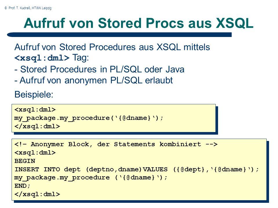 © Prof. T. Kudraß, HTWK Leipzig Aufruf von Stored Procs aus XSQL Aufruf von Stored Procedures aus XSQL mittels Tag: - Stored Procedures in PL/SQL oder