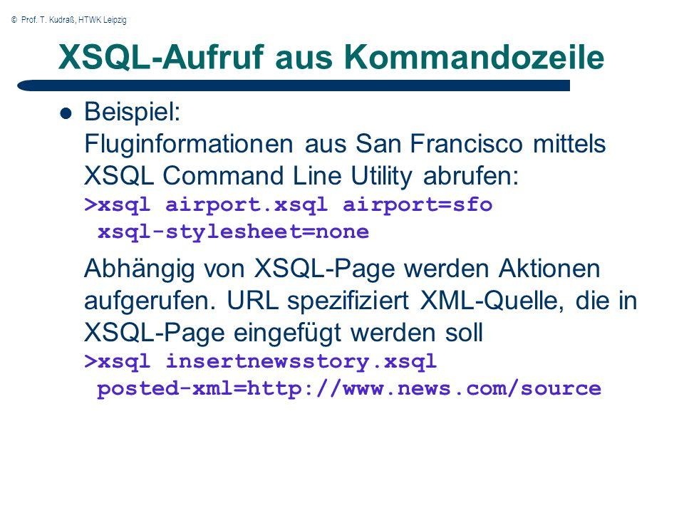 © Prof. T. Kudraß, HTWK Leipzig XSQL-Aufruf aus Kommandozeile Beispiel: Fluginformationen aus San Francisco mittels XSQL Command Line Utility abrufen:
