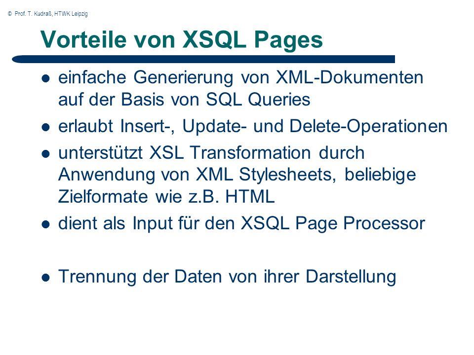 © Prof. T. Kudraß, HTWK Leipzig Vorteile von XSQL Pages einfache Generierung von XML-Dokumenten auf der Basis von SQL Queries erlaubt Insert-, Update-