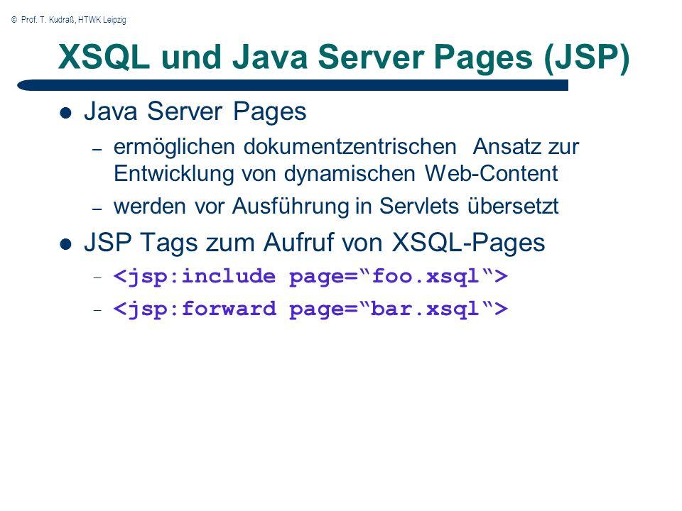 © Prof. T. Kudraß, HTWK Leipzig XSQL und Java Server Pages (JSP) Java Server Pages – ermöglichen dokumentzentrischen Ansatz zur Entwicklung von dynami