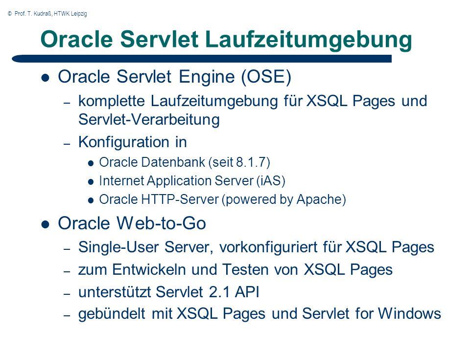 © Prof. T. Kudraß, HTWK Leipzig Oracle Servlet Laufzeitumgebung Oracle Servlet Engine (OSE) – komplette Laufzeitumgebung für XSQL Pages und Servlet-Ve