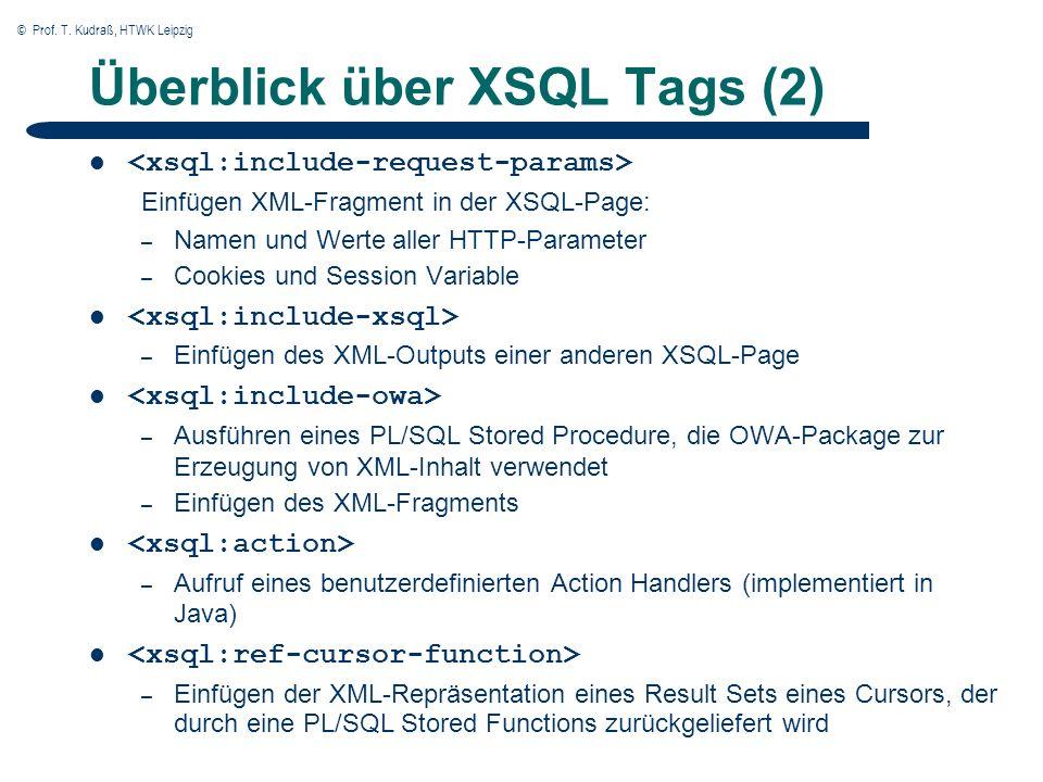© Prof. T. Kudraß, HTWK Leipzig Überblick über XSQL Tags (2) Einfügen XML-Fragment in der XSQL-Page: – Namen und Werte aller HTTP-Parameter – Cookies