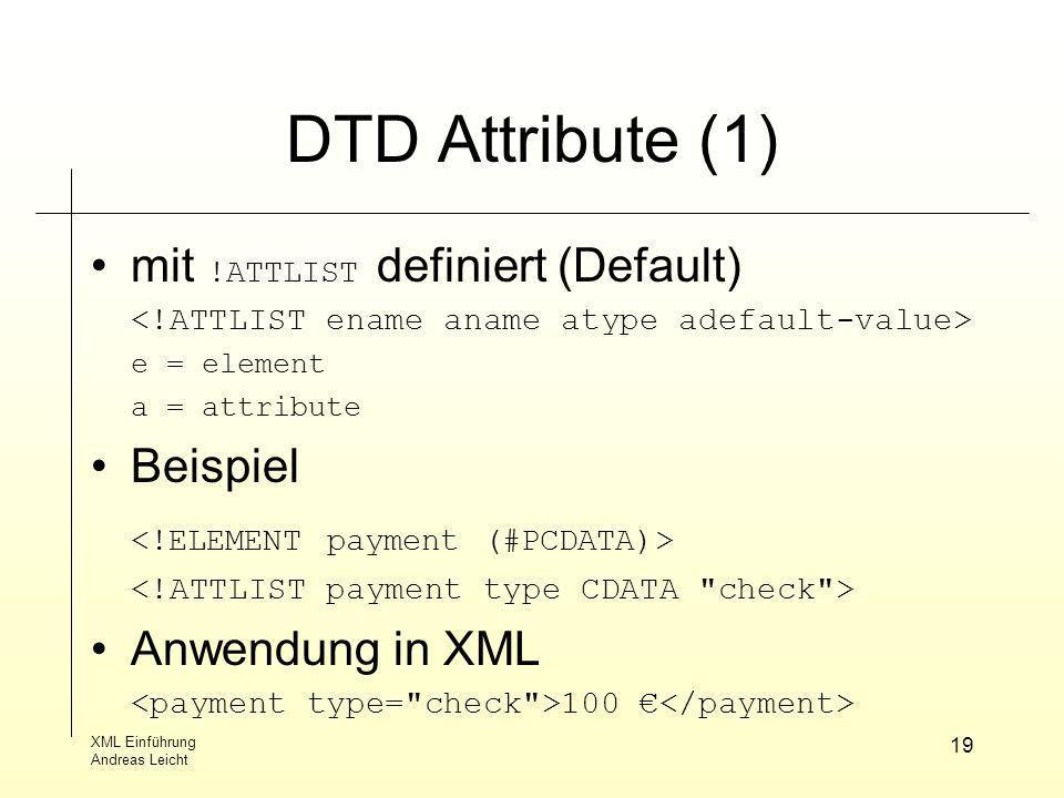 XML Einführung Andreas Leicht 19 DTD Attribute (1) mit !ATTLIST definiert (Default) e = element a = attribute Beispiel Anwendung in XML 100