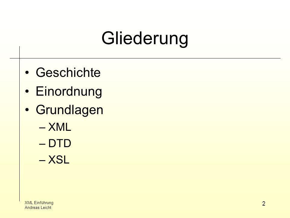 XML Einführung Andreas Leicht 3 Geschichte Grundidee generic coding - Trennung Information/Form formal definierter Dokumenttyp verschachtelte Strukturen Hypertext