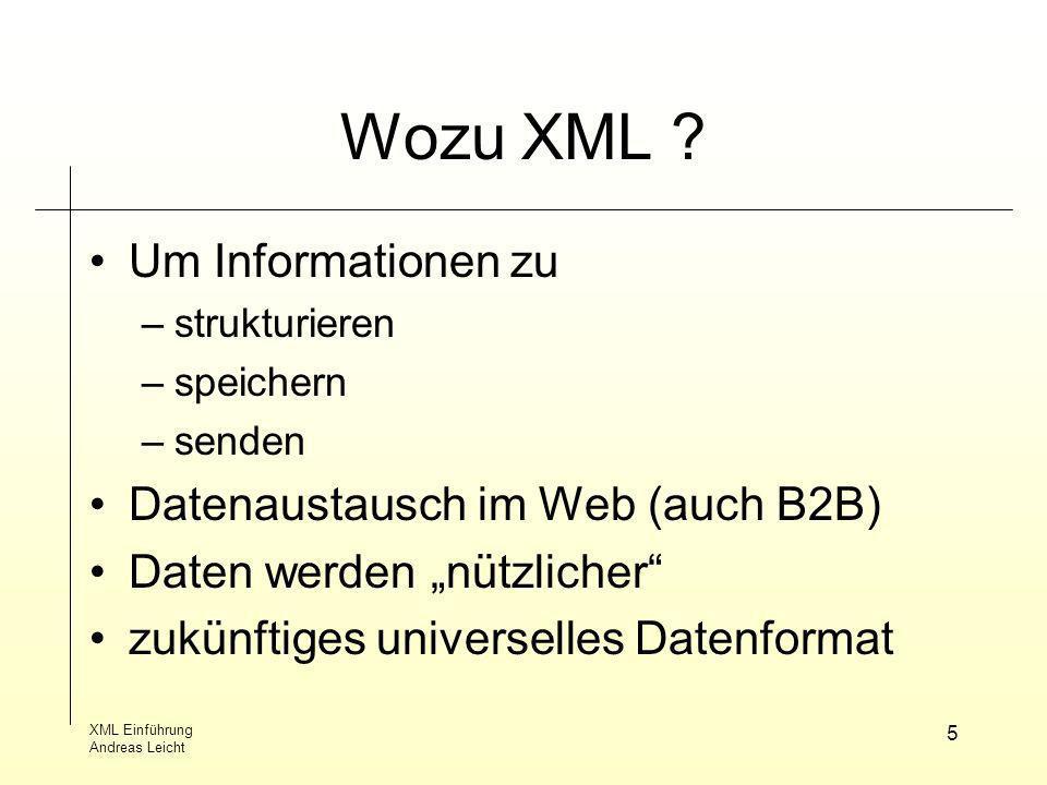 XML Einführung Andreas Leicht 6 XML Dokument Im Sinne der Spezifikation wohlgeformte Daten XML Dokument gültig, falls DTD vorliegt und Dokument dieser entspricht physikalischer Aufbau aus Entities logischer Aufbau aus Deklarationen, Elementen, Kommentaren,...