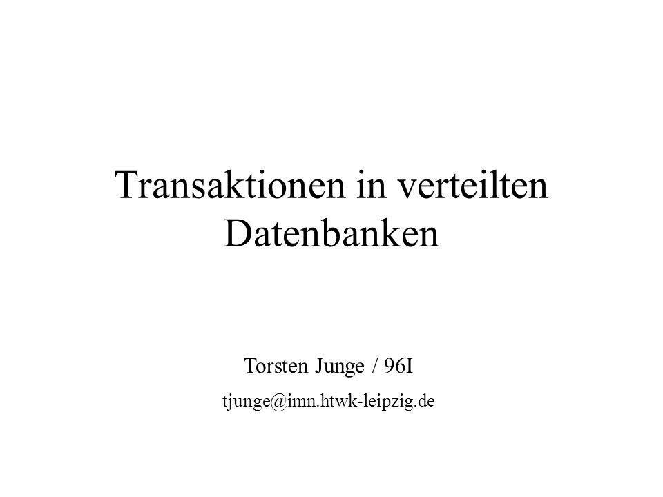 Transaktionen in verteilten Datenbanken Torsten Junge / 96I tjunge@imn.htwk-leipzig.de