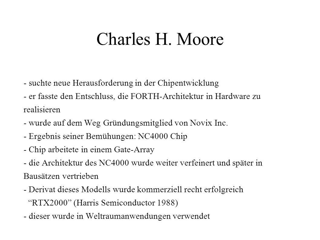 Charles H. Moore - suchte neue Herausforderung in der Chipentwicklung - er fasste den Entschluss, die FORTH-Architektur in Hardware zu realisieren - w