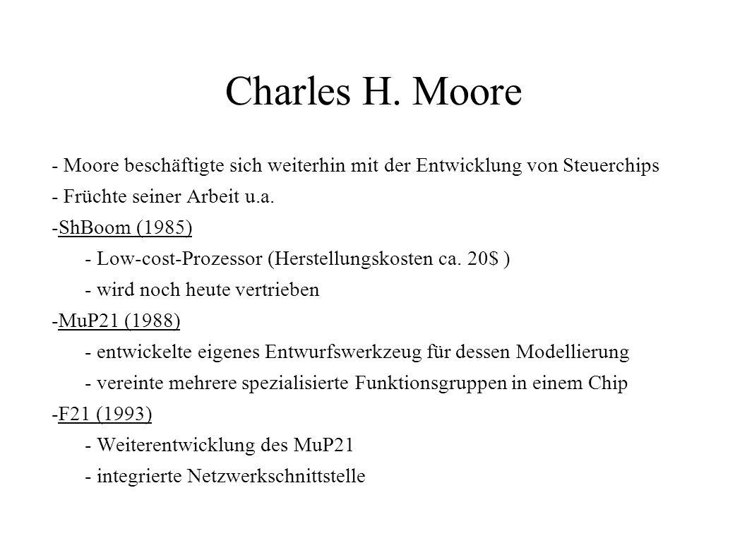 Charles H. Moore - Moore beschäftigte sich weiterhin mit der Entwicklung von Steuerchips - Früchte seiner Arbeit u.a. -ShBoom (1985) - Low-cost-Prozes