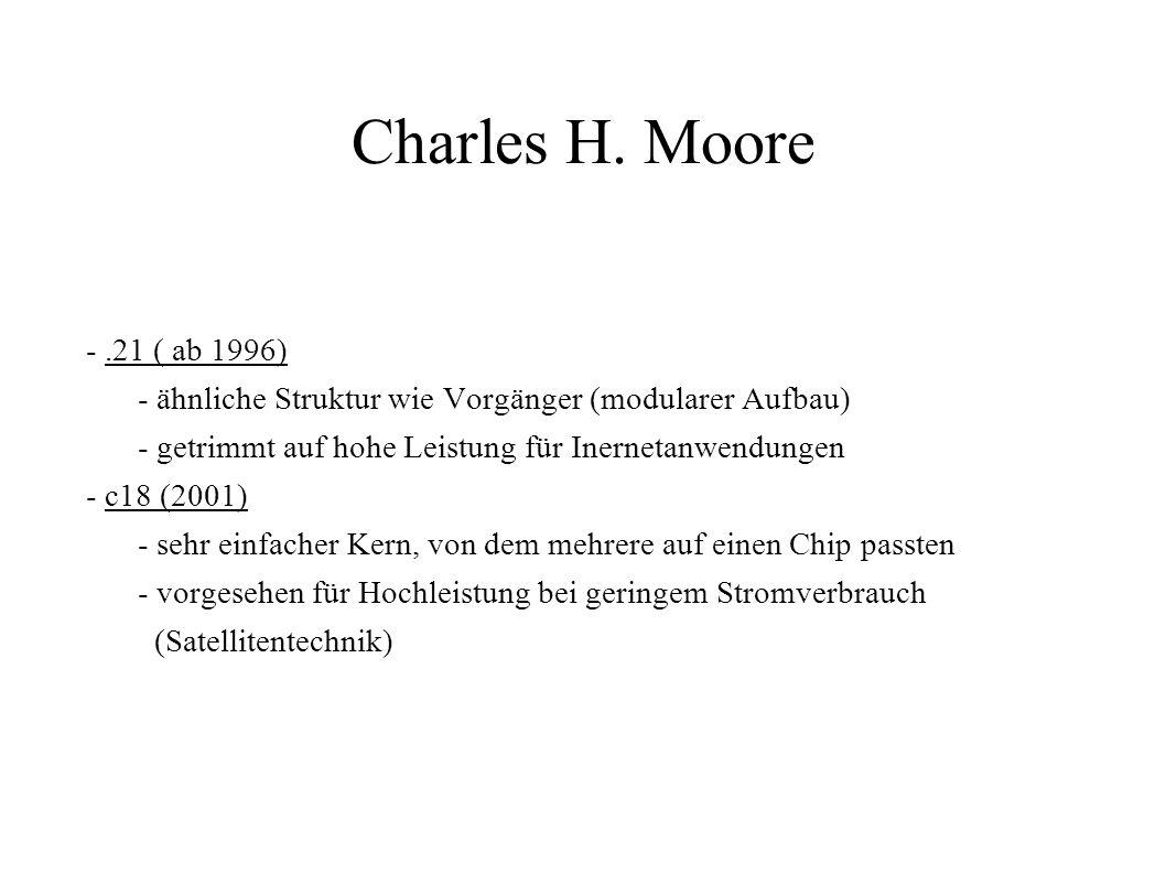 Charles H. Moore -.21 ( ab 1996) - ähnliche Struktur wie Vorgänger (modularer Aufbau) - getrimmt auf hohe Leistung für Inernetanwendungen - c18 (2001)