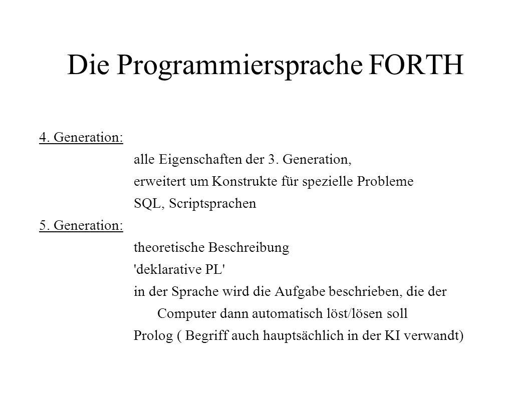 Die Programmiersprache FORTH 4. Generation: alle Eigenschaften der 3. Generation, erweitert um Konstrukte für spezielle Probleme SQL, Scriptsprachen 5