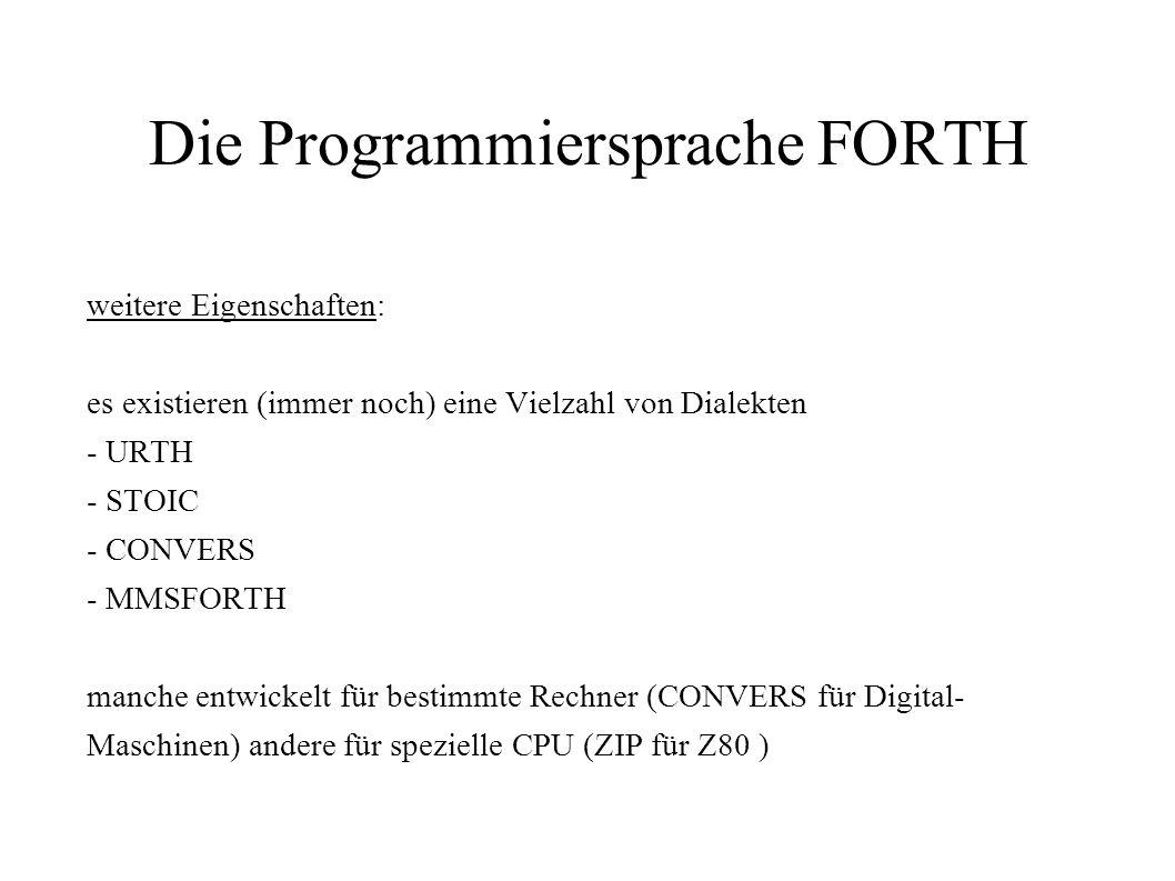 Die Programmiersprache FORTH weitere Eigenschaften: es existieren (immer noch) eine Vielzahl von Dialekten - URTH - STOIC - CONVERS - MMSFORTH manche