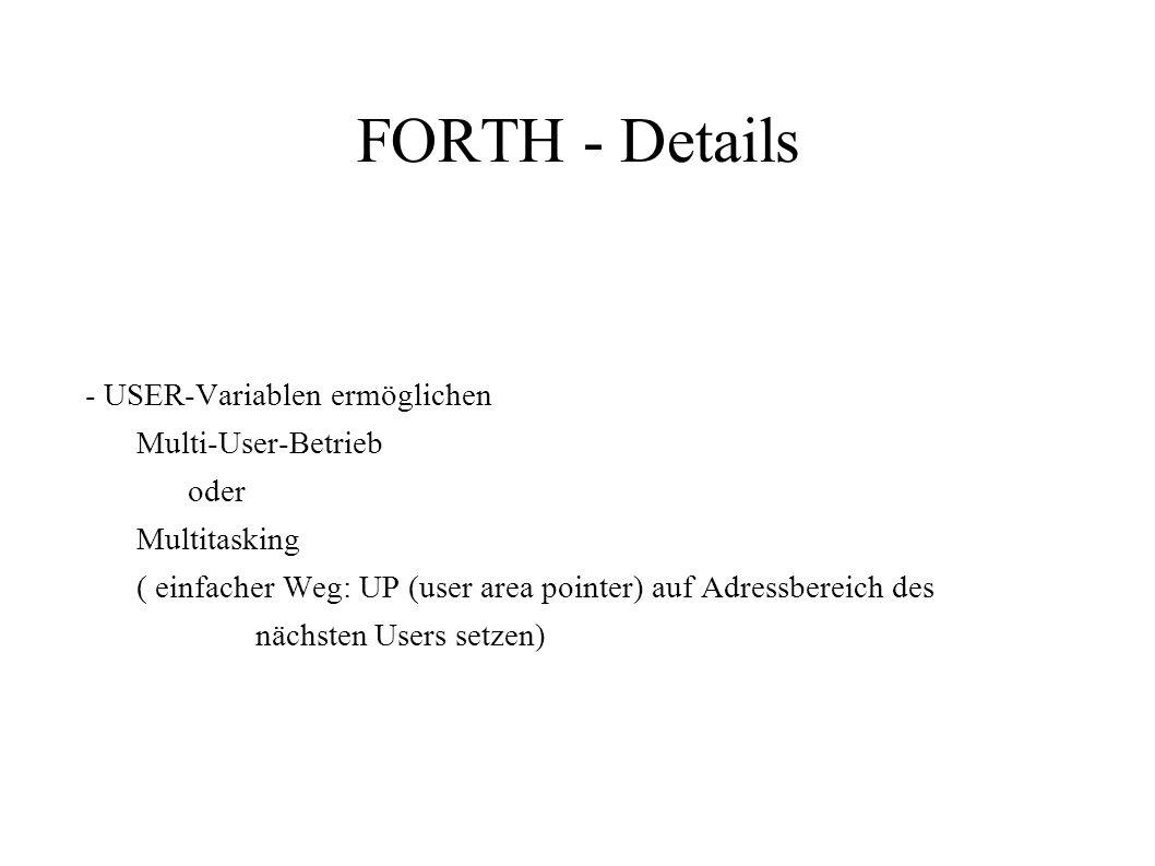 FORTH - Details - USER-Variablen ermöglichen Multi-User-Betrieb oder Multitasking ( einfacher Weg: UP (user area pointer) auf Adressbereich des nächst