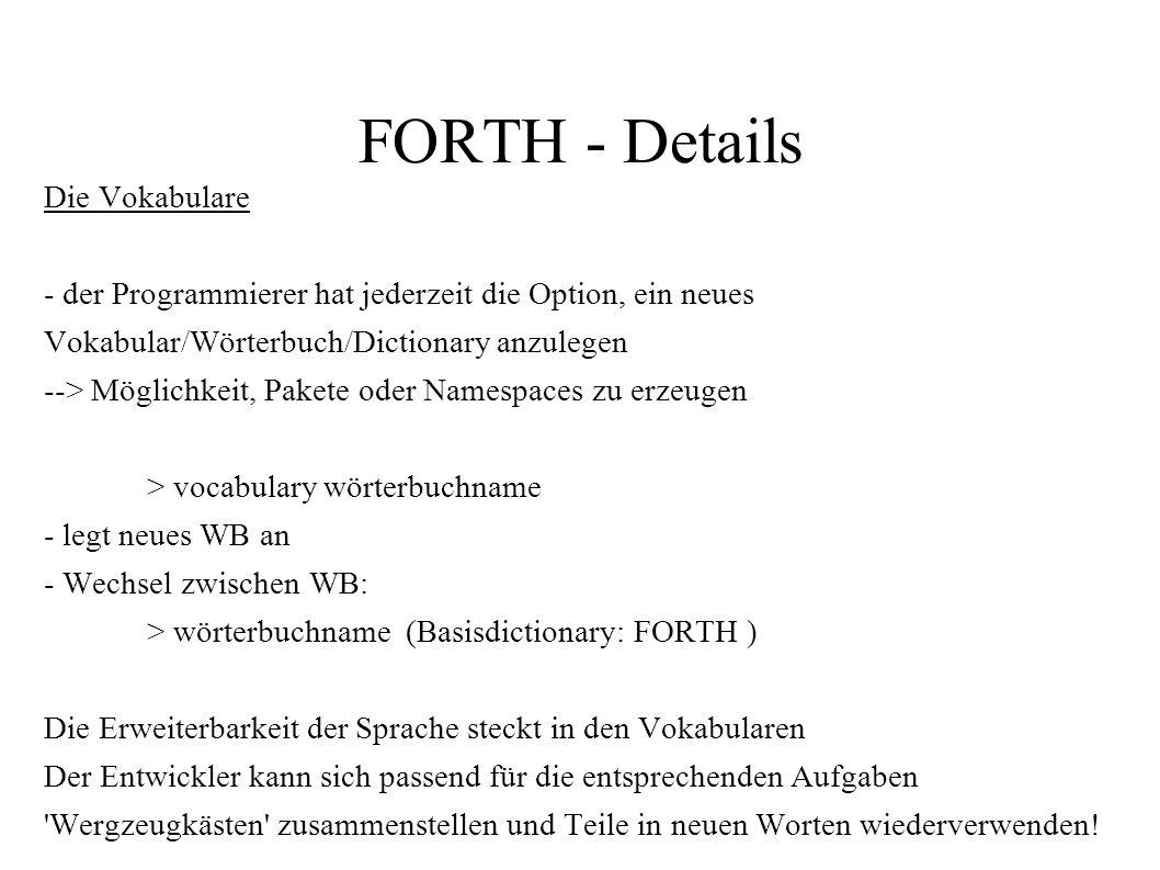 FORTH - Details Die Vokabulare - der Programmierer hat jederzeit die Option, ein neues Vokabular/Wörterbuch/Dictionary anzulegen --> Möglichkeit, Pake