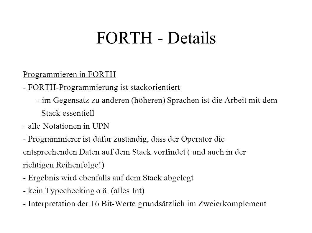 FORTH - Details Programmieren in FORTH - FORTH-Programmierung ist stackorientiert - im Gegensatz zu anderen (höheren) Sprachen ist die Arbeit mit dem